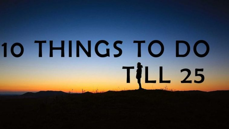 10 things to do till 25