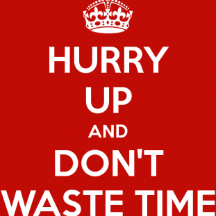 hurry-up-and-don-t-waste-time